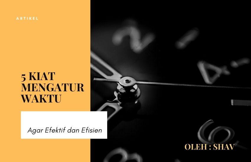 5 Kiat Mengatur Waktu Agar Efisien Dan Produktif